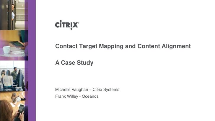Contact Target Mapping and Content AlignmentA Case StudyMichelle Vaughan – Citrix SystemsFrank Willey - Oceanos