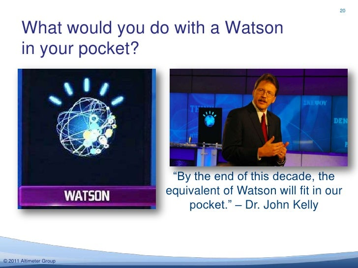 """20       What would you do with a Watson       in your pocket?                          """"By the end of this decade, the   ..."""