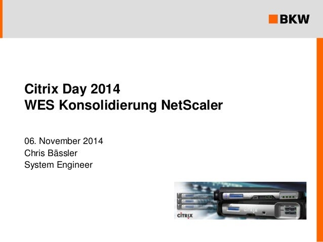 Citrix Day 2014WES Konsolidierung NetScaler  06. November 2014  Chris Bässler  System Engineer