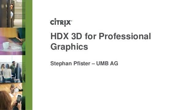 HDX 3D forProfessional Graphics  Stephan Pfister –UMB AG