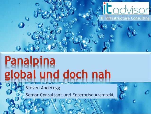 IT Infrastructure Consulting  Steven Anderegg  Senior Consultant und Enterprise ArchitektPanalpina global und doch nah
