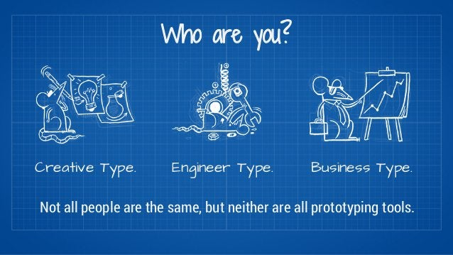 Who are you?  Creative Type. Engineer Type. Business Type.  Not all people are the same, but neither are all prototyping t...