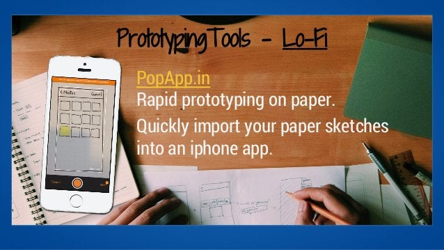 PrototypingTools - Lo-Fi  PopApp.in  Rapid prototyping on paper.  Quickly import your paper sketches  into an iphone app.