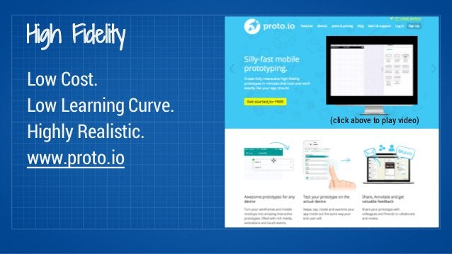 High Fidelity  Low Cost.  Low Learning Curve.  Highly Realistic.  www.proto.io  (click above to play video)