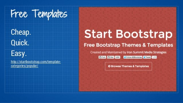 Free Templates  Cheap.  Quick.  Easy.  http://startbootstrap.com/template-categories/  popular/