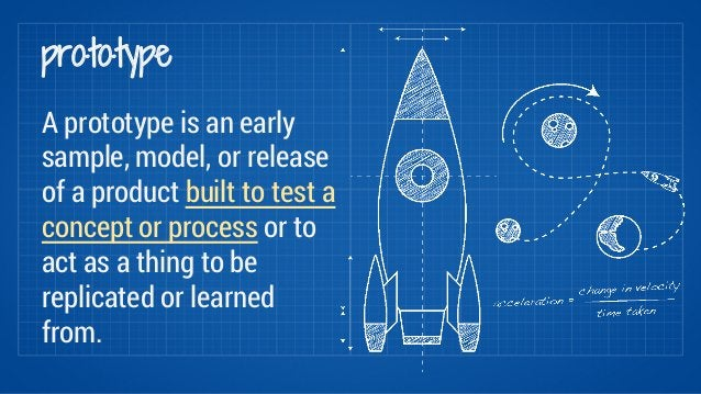 pro·to·type  A prototype is an early  sample, model, or release  of a product built to test a  concept or process or to  a...