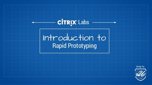 Labs  Introduction to  Rapid Prototyping  design by: