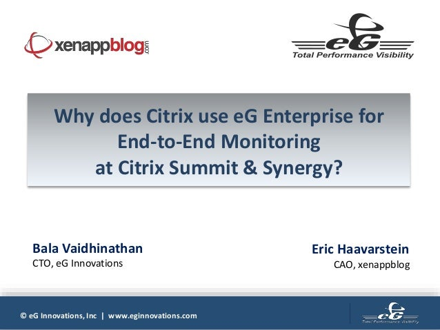 © eG Innovations, Inc | www.eginnovations.com Why does Citrix use eG Enterprise for End-to-End Monitoring at Citrix Summit...