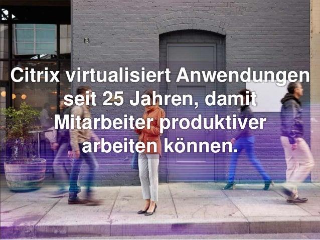 Citrix virtualisiert Anwendungen seit 25 Jahren, damit Mitarbeiter produktiver arbeiten können.