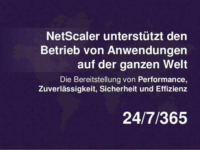 NetScaler unterstützt den Betrieb von Anwendungen auf der ganzen Welt 24/7/365 Die Bereitstellung von Performance, Zuverlä...
