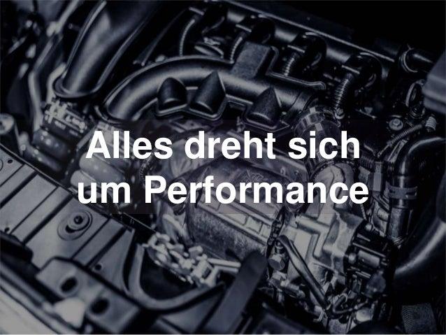 Alles dreht sich um Performance