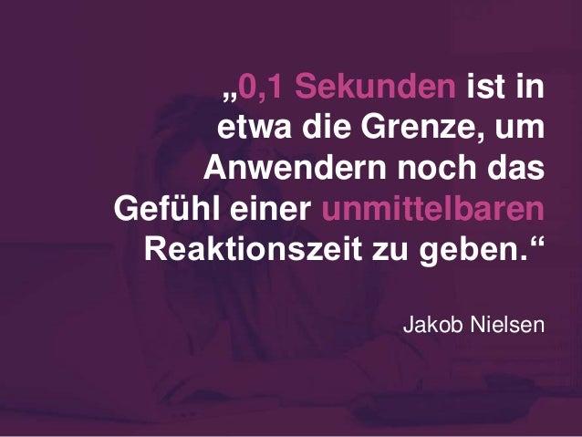 """""""0,1 Sekunden ist in etwa die Grenze, um Anwendern noch das Gefühl einer unmittelbaren Reaktionszeit zu geben."""" Jakob Niel..."""