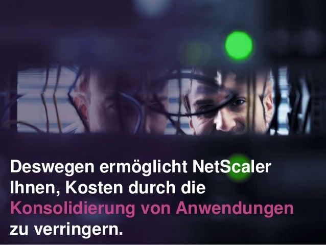 Deswegen ermöglicht NetScaler Ihnen, Kosten durch die Konsolidierung von Anwendungen zu verringern.