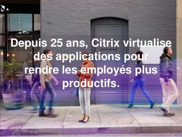 Depuis 25 ans, Citrix virtualise des applications pour rendre les employés plus productifs.