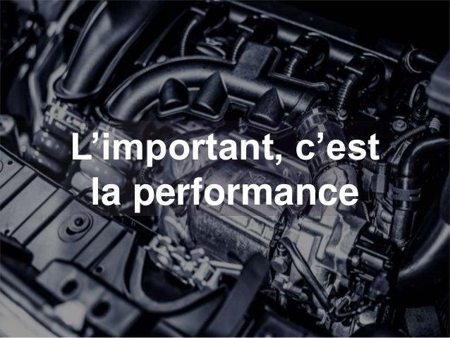 L'important, c'est la performance