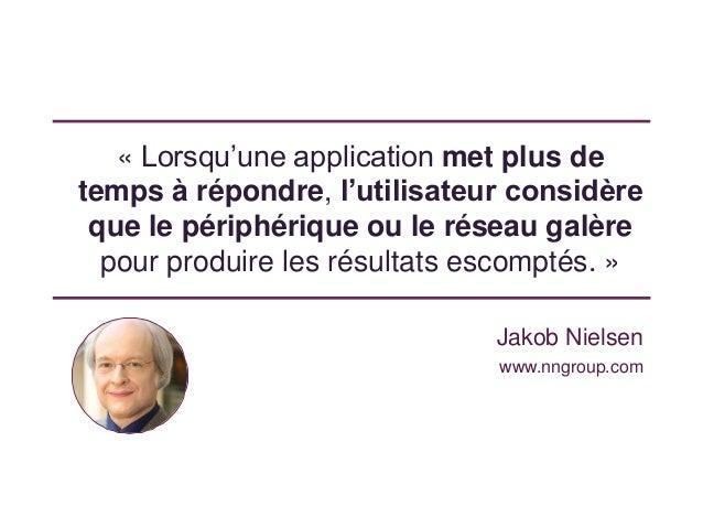 « Lorsqu'une application met plus de temps à répondre, l'utilisateur considère que le périphérique ou le réseau galère pou...