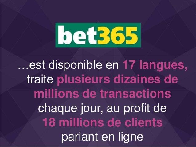 …est disponible en 17 langues, traite plusieurs dizaines de millions de transactions chaque jour, au profit de 18 millions...