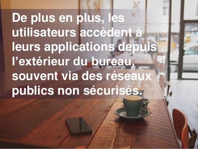 De plus en plus, les utilisateurs accèdent à leurs applications depuis l'extérieur du bureau, souvent via des réseaux publ...