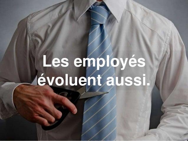 Les employés évoluent aussi.