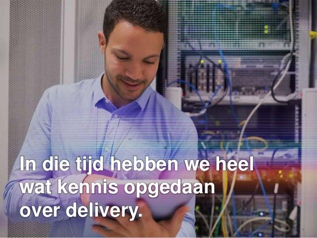 In die tijd hebben we heel wat kennis opgedaan over delivery.