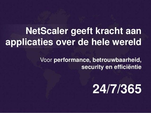 NetScaler geeft kracht aan applicaties over de hele wereld 24/7/365 Voor performance, betrouwbaarheid, security en efficië...