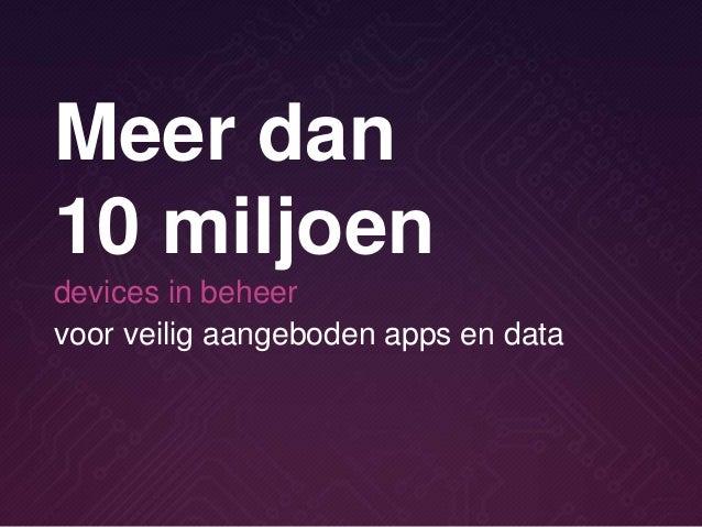 voor veilig aangeboden apps en data Meer dan 10 miljoen devices in beheer