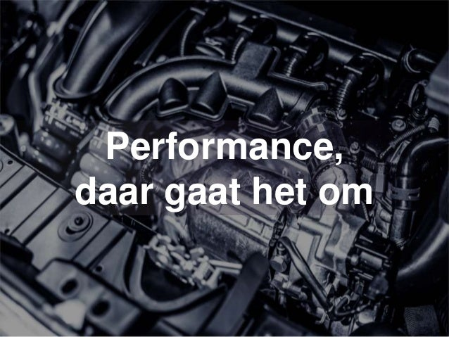 Performance, daar gaat het om