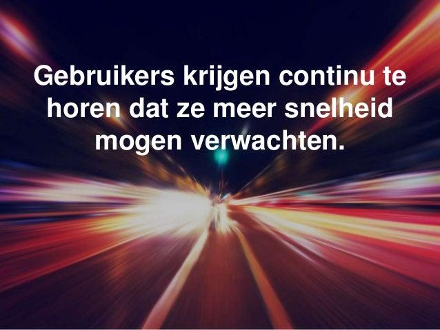 Gebruikers krijgen continu te horen dat ze meer snelheid mogen verwachten.