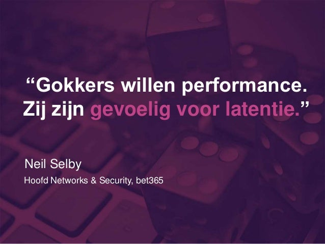 """""""Gokkers willen performance. Zij zijn gevoelig voor latentie."""" Neil Selby Hoofd Networks & Security, bet365"""