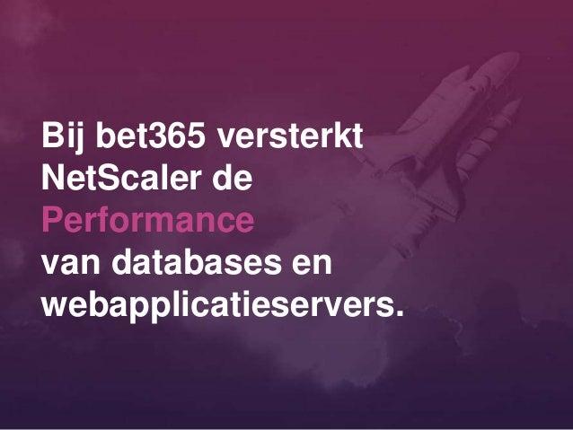 Bij bet365 versterkt NetScaler de Performance van databases en webapplicatieservers.
