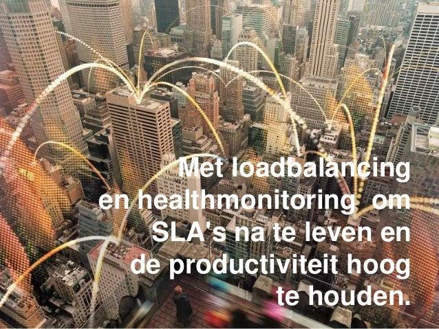Met loadbalancing en healthmonitoring om SLA's na te leven en de productiviteit hoog te houden.