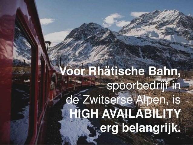 Voor Rhätische Bahn, spoorbedrijf in de Zwitserse Alpen, is HIGH AVAILABILITY erg belangrijk.