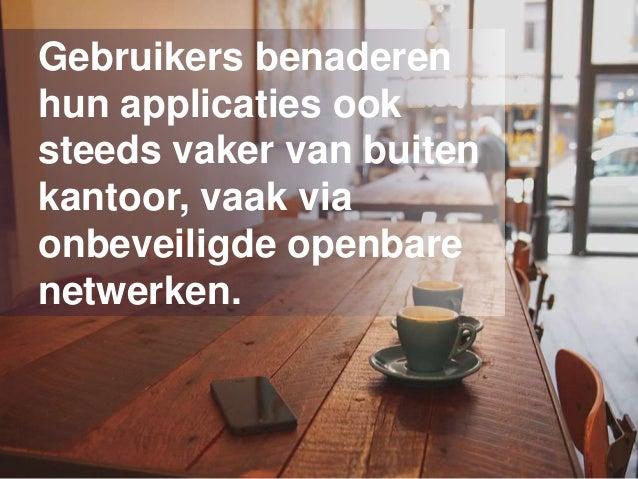Gebruikers benaderen hun applicaties ook steeds vaker van buiten kantoor, vaak via onbeveiligde openbare netwerken.