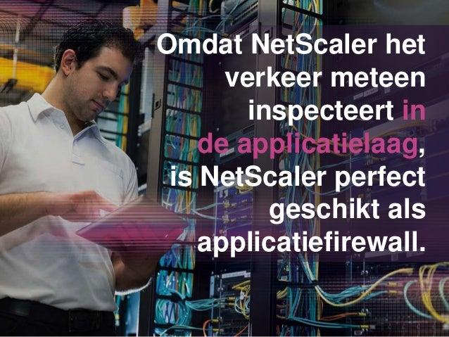 Omdat NetScaler het verkeer meteen inspecteert in de applicatielaag, is NetScaler perfect geschikt als applicatiefirewall.