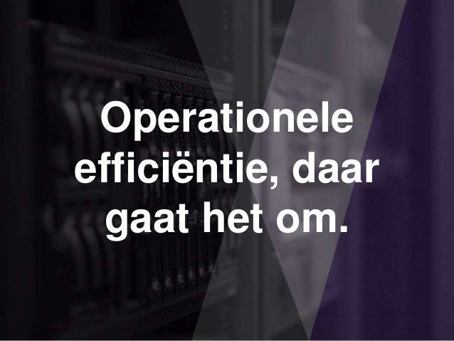 Operationele efficiëntie, daar gaat het om.