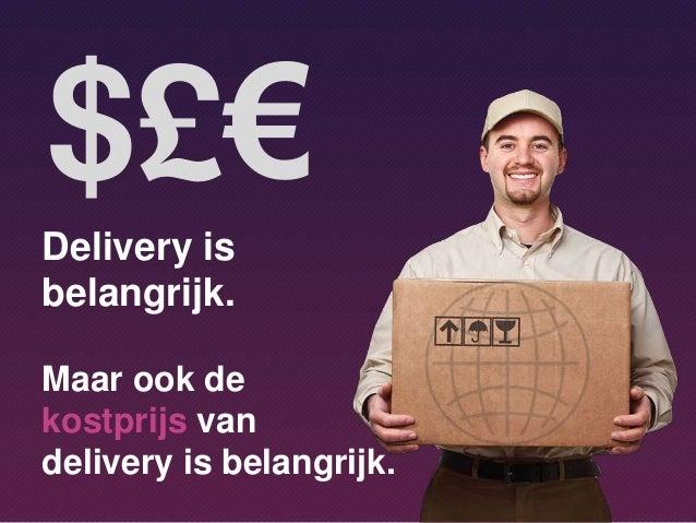 Delivery is belangrijk. Maar ook de kostprijs van delivery is belangrijk. $£€