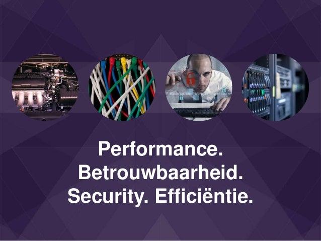 Performance. Betrouwbaarheid. Security. Efficiëntie.