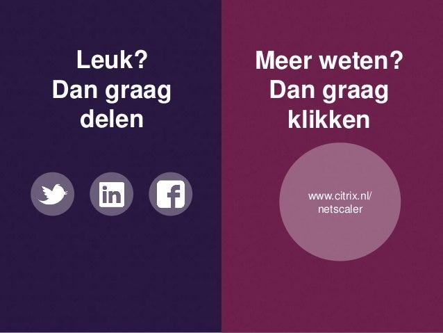 Leuk? Dan graag delen Meer weten? Dan graag klikken www.citrix.nl/ netscaler