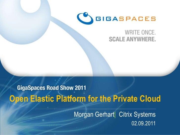 Open Elastic Platform for the Private Cloud<br />Morgan Gerhart|  Citrix Systems<br /> 02.09.2011<br />