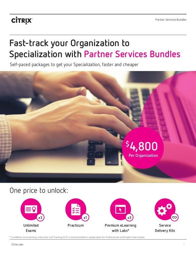 1 Partner Services Bundles Citrix.com Fast-track your Organization to Specialization with Partner Services Bundles Self-pa...