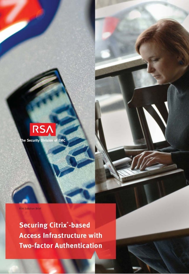 RSA Solution BriefSecuring Citrix®-basedAccess Infrastructure withTwo-factor AuthenticationRSA Solution Brief