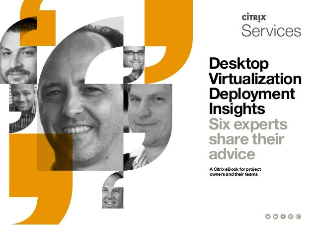 Desktop Virtualization Deployment Insights Six experts share their advice A Citrix eBook for project owners and their teams