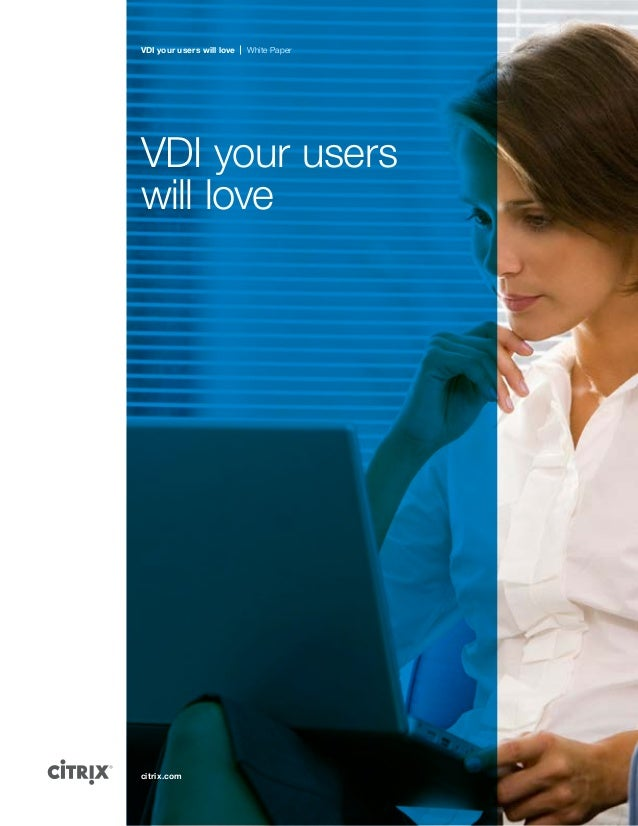 VDI your users will love  White Paper  VDI your users will love  citrix.com