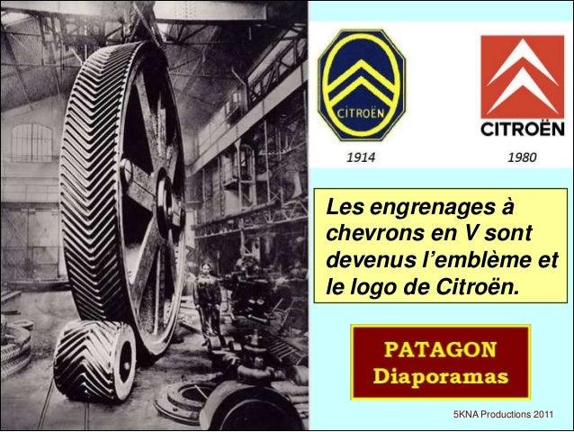 Les engrenages à  chevrons en V sont  devenus l'emblème et  le logo de Citroën.  5KNA Productions 2011