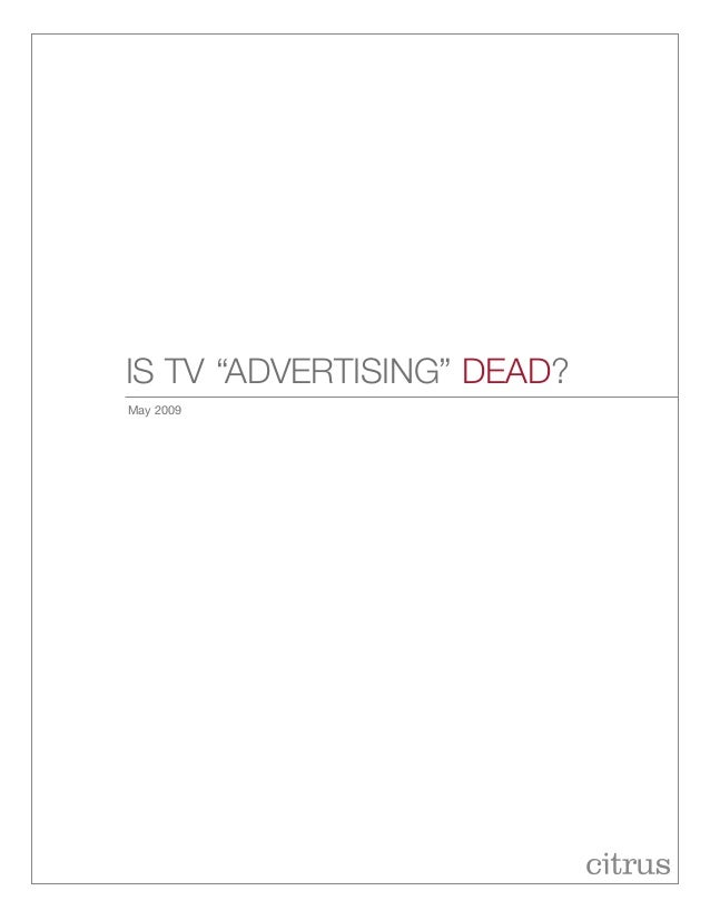 "is tv ""advertising"" dead? May 2009"
