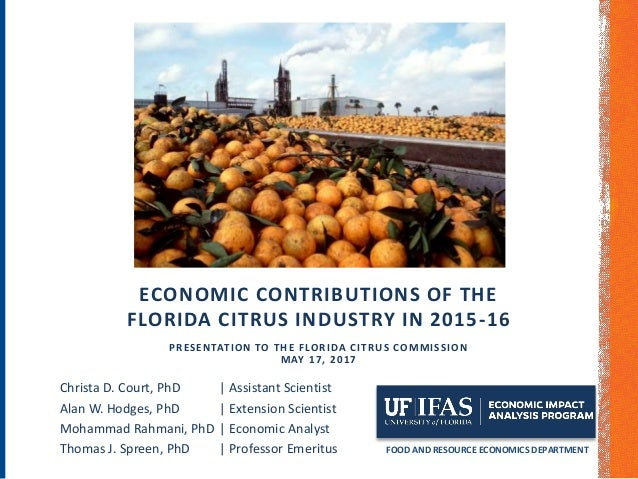 ECONOMIC CONTRIBUTIONS OF THE FLORIDA CITRUS INDUSTRY IN 2015-16 PRESENTATION TO THE FLORIDA CITRUS COMMISSION MAY 17, 201...