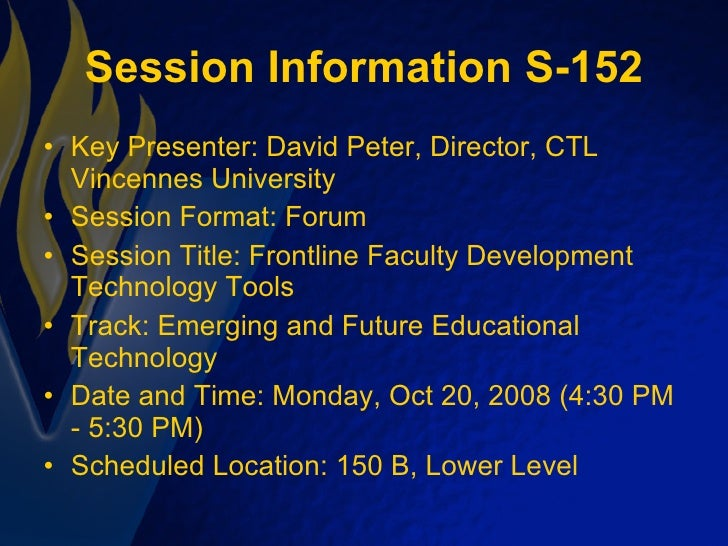 Session Information S-152 <ul><li>Key Presenter: David Peter, Director, CTL Vincennes University </li></ul><ul><li>Session...