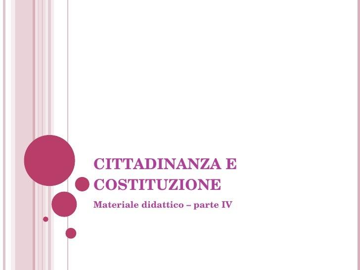 CITTADINANZA E COSTITUZIONE  Materiale didattico – parte IV