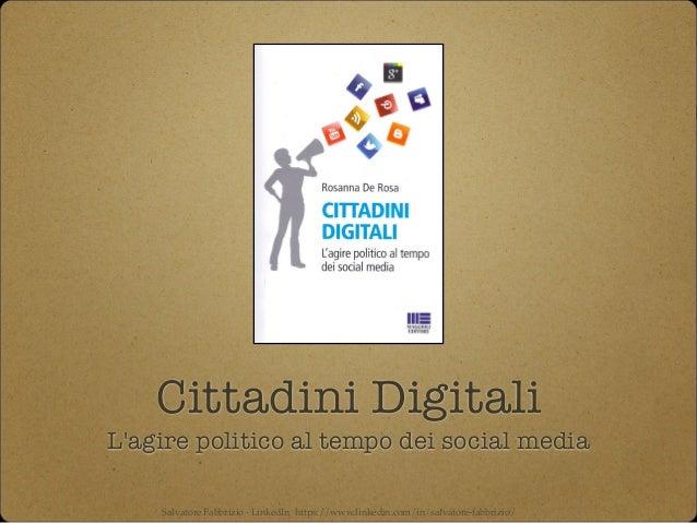 Cittadini Digitali L'agire politico al tempo dei social media Salvatore Fabbrizio - LinkedIn https://www.linkedin.com/in/s...