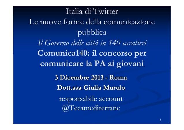 Italia di Twitter Le nuove forme della comunicazione pubblica Il Governo delle città in 140 caratteri Comunica140: il conc...